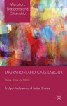 Migration and Care Labour: Theory, Policy and Politics - Bridget Anderson, Isabel Shutes