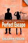 Perfect Escape (Family Portrait) (Volume 4) - Gillian Felix, Pauline Nolet, Sherrian Felix