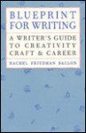Blueprint for Writing: A Writer's Guide to Creativity, Craft and Career - Rachel Friedman Ballon