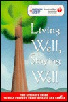 Living Well, Staying Well: The Ultimate Guide to Help Prevent Heart Disease and Cancer (American Heart Association) - American Heart Association, Inc. American Cancer Society