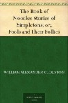 The Book of Noodles Stories of Simpletons; or, Fools and Their Follies - William Alexander Clouston