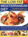 Low-Fat Mediterranean Diet: 110 Slimline Recipes for Healthy Eating & A Long Life: Explore The Delicious Tastes Of The Mediterranean With Specially ... Step-By-Step Photographs (The Low Fat) - Anne Sheasby