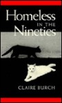 Homeless in the Nineties: Collected Poetry, 1962-1992 - Claire Burch
