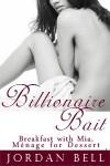 Billionaire Bait: Breakfast with Mia, Ménage for Dessert - Jordan Bell