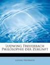 Ludwing Freuerbach Philosophie Der Zukunft - Ludwig Feuerbach