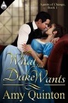 What the Duke Wants (Agents of Change Book 1) - Amy Quinton
