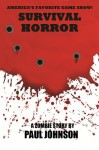 Survival Horror: A Zombie Story - Paul Johnson