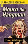 Mourn the Hangman - Harry Whittington