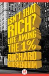 Isn't That Rich?: Life Among the 1 Percent - Richard Kirshenbaum, Michael Gross