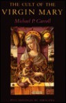The Cult of the Virgin Mary: Psychological Origins - Michael P. Carroll