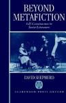 Beyond Metafiction: Self-Consciousness in Soviet Literature - David Shepherd