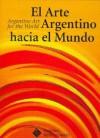 El Arte Argentino Hacia El Mundo - Cesar Magrini