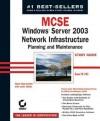 MCSE: Windows Server 2003 Network Infrastructure Planning and Maintenance Study Guide: Exam 70-293 - Susan Sage London, James Chellis