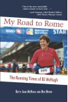 My Road to Rome - the Running Times of BJ McHugh - Bob Nixon, Betty Jean McHugh, Naomi Pauls, Michael Johnston