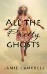All the Pretty Ghosts - Jamie Campbell