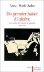 Du Premier Baiser À L'alcôve: La Sexualité Des Français Au Quotidien, 1850 1950 - Anne-Marie Sohn