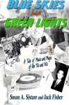 Blue Skies and Green Lights: A Tale of Music and Magic of the '50s and '60s - Susan A Sistare, Jack Fisher