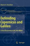 Defending Copernicus And Galileo: Critical Reasoning In The Two Affairs (Boston Studies In The Philosophy Of Science) - Maurice A. Finocchiaro