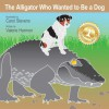 The Alligator Who Wanted To Be A Dog - Valerie Harmon, Carol Stevens