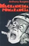 Mechaniczna pomarańcza : powieść - Anthony Burgess