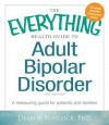 The Everything Health Guide to Adult Bipolar Disorder: A Reassuring Guide for Patients and Families - Dean A. Haycock