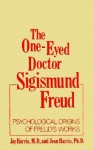 The One-Eyed Doctor, Sigismund Freud: Psychological Origins of Freud's Works (One Eyed Doctor) - Jean Harris, Jean A. Harris