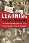 Learning as a Way of Leading: Lessons from the Struggle for Social Justice - Stephen Preskill, Stephen D. Brookfield