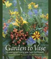 Garden to Vase: Growing and Using Your Own Cut Flowers - Linda Beutler
