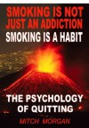 Smoking Is Not Just An Addiction! Smoking Is A Habit! - Mitch Morgan, Peter Morgan