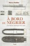 À bord du négrier: Une histoire atlantique de la traite (L'Univers historique) (French Edition) - Marcus Rediker, Aurélien Blanchard