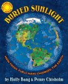 Buried Sunlight: How Fossil Fuels Have Changed the Earth - Molly Bang, Penny Chisholm