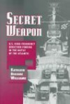 Secret Weapon: U.S. High-Frequency Direction Finding in the Battle of the Atlantic - Kathleen Broome Williams