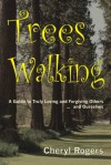 Trees Walking: A Guide to Truly Loving and Forgiving Others ... and Ourselves - Cheryl Rogers