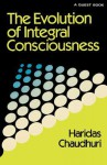 The Evolution of Integral Consciousness - Haridas Chaudhuri