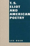T. S. Eliot and American Poetry - Lee Oser