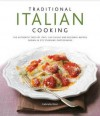 Traditional Italian Cooking: The Authentic Taste of Italy: 130 Classic and Regional Recipes Shown in 270 Stunning Photographs - Gabriella Rossi