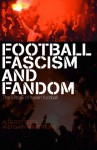 Football, Fascism and Fandom: The UltraS of Italian Football - Gary Armstrong, Alberto Testa