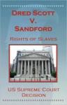 U.S. Supreme Court Decisions - Dredd Scott V. Sandford (Rights of Slaves) - (United States) Supreme Court