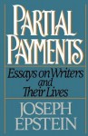 Partial Payments: Essays on Writers and Their Lives - Joseph Epstein