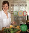 Clean Food, Revised Edition: A Seasonal Guide to Eating Close to the Source - Terry Walters