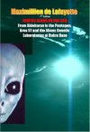 GENETIC ALIENS ON USA SOIL: From Aldebaran to the Pentagon, Area 51 and the Aliens Genetic Laboratories at Dulce Base - Maximillien de Lafayette