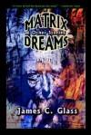 Matrix Dreams & Other Stories - James C. Glass