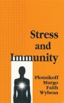 Stress and Immunity - Nicholas P. Plotnikoff, Anthony J. Murgo, Robert E. Faith, Joseph Wybran