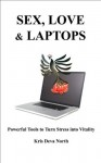 Sex, Love & Laptops Powerful Tools to turn Stress into Vitality - Kris Deva North