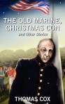 The Old Marine, Christmas Con and Other Stories - Thomas Cox