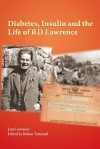Diabetes, Insulin and the Life of R. D. Lawrence - Jane Lawrence, Robert Tattersall