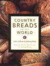 Country Breads of the World: Eighty-Eight of the World's Best Recipes for Baking Bread - Linda Collister, Anthony Blake