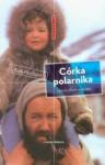 Córka Polarnika: Zapiski Z Krańca Świata - Kari Herbert, Maciej Miłkowski