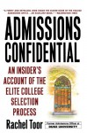 Admissions Confidential: An Insider's Account of the Elite College Selection Process - Rachel Toor