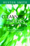 Cleansing the Doors of Perception: The Religious Significance of Entheogenic Plants and Chemicals - Huston Smith